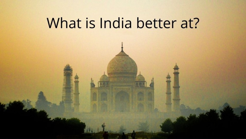 25+ Things India is Better at Than Most of the Wor