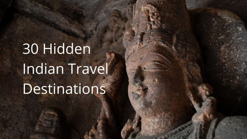 Top 30 Hidden Indian Places You Need to Visit Befo